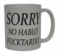 Best Funny Coffee Mug Sorry No Hablo Fucktardo Sarcastic Novelty Cup Joke Great