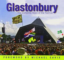 Glastonbury: The Complete History of the Festival by John Bailey (Hardback,...