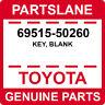 69515-50260 Toyota OEM Genuine KEY, BLANK