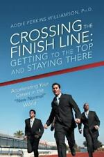 Crossing the Finish Line: Getting to the Top and Staying There (Paperback or Sof