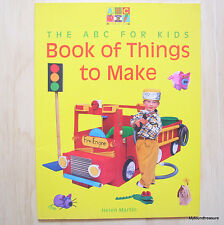 The ABC for Kids - Book of Things To Make by Helen Martin 1999