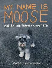 My Name Is Moose: Modern Life Through a Dog's Eyes-ExLibrary