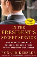 In the Presidents Secret Service: Behind the Scenes with Agents in the Line of