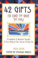 42 Gifts I'd Like to Give to You: A Guidebook of Wonderful Thoughts to Carry Alo