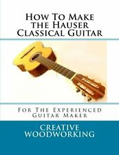 How to Make the Hauser Classical Guitar - book and plans - to build guitars