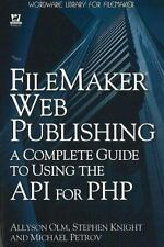 FileMaker Web Publishing : A Complete Guide to Using the API for PHP by...