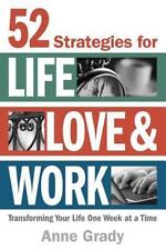 52 Strategies for Life, Love and Work : Transforming Your Life One Week at a ...