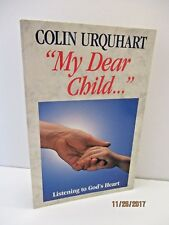 My Dear Child: Listening to God's Heart by Colin Urquhart