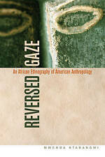 Reversed Gaze: An African Ethnography of American Anthropology by Ntarangwi, Mwe