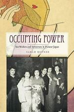 Studies of the Weatherhead East Asian Institute: Occupying Power : Sex...
