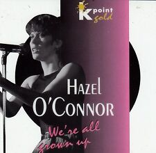 HAZEL O'CONNOR : WE'RE ALL GROWN UP / CD (K POINT GOLD 1621.1012-2) - NEU