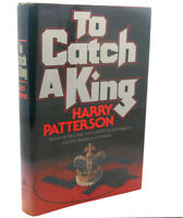 Harry Patterson TO CATCH A KING :   A Novel 1st Edition 1st Printing