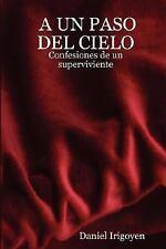 A un PASO DEL CIELO - Confesiones de un Superviviente by Daniel Irigoyen...