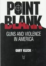 Point Blank: Guns and Violence in America (Social Institutions and Social Change