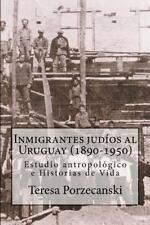 Inmigrantes judíos al Uruguay, 1890-1950 : Estudio Antropológico e Historias...