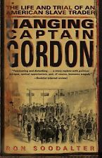 Hanging Captain Gordon : The Life and Trial of an American Slave Trader by...