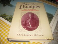 Prince Felix Yusupov: The Man Who Murdered Rasputin by Christopher Dobson (1989,