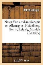 Notes D'Un Etudiant Francais En Allemagne: Heidelberg, Berlin, Leipzig, Munich (