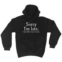 Sorry Im Late I Just Didnt Want To Come Funny Joke Offensive HOODIE Birthday