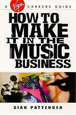 How To Make it in the Music Business (Virgin careers guides), Pattenden, Siân, N