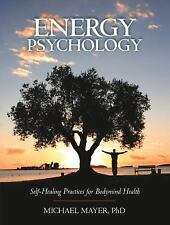 Energy Psychology: Self-Healing Practices for Bodymind Health, Michael Mayer Ph.