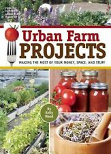 Urban Farm Projects : Making the Most of Your Money, Space and Stuff by Kelly...