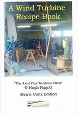"A Wind Turbine Recipe Book ""The axial flux windmill plans"""