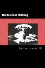 The Business of Killing by Wesley R. Harden Iii (2013, Paperback)