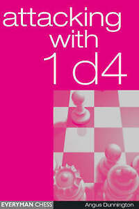 ATTACKING WITH 1 d4  Angus Dunnington - Everyman Chess