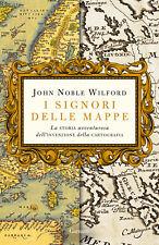 I signori delle mappe. La storia avventurosa dell'invenzi... - Wilford John N...