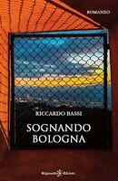 Sognando Bologna di Riccardo Bassi,  2019,  Gilgamesh Edizioni