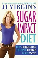 JJ Virgin's Sugar Impact Diet : Drop 7 Hidden Sugars, Lose up to 10 Pounds in Ju