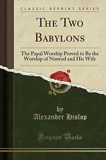 The Two Babylons, or the Papal Worship Proved to Be the Worship of Nimrod and Hi
