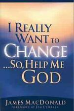 I Really Want to Change... So, Help Me God by James MacDonald (2000, Paperback,…