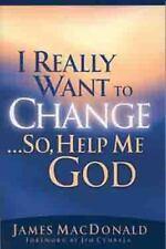 I Really Want to Change... So, Help Me God