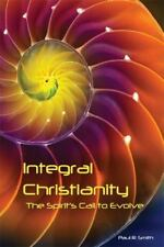 Integral Christianity : The Spirit's Call to Evolve by Paul R. Smith (2012, Pape