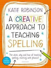 A Creative Approach to Teaching Spelling: The what, why and how of teaching spel