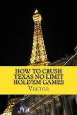How to Crush Texas No Limit Hold'em Games by Viktor (2014, Paperback)