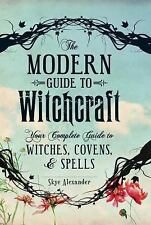 The Modern Guide to Witchcraft: Your Complete Guide to Witches, Covens, and Spel