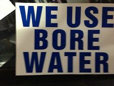 A5 Sign WE USE BORE WATER