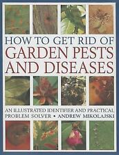 How to Get Rid of Garden Pests and Diseases: An Illustrated Identifier and Pract