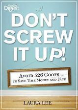Don't Screw It Up!: Avoid 434 Goofs to to Save Time, Money, and Face - New