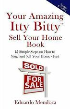 Your Amazing Itty Bitty Sell Your Home Book : 15 Simple Steps on How to Stage...