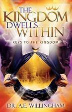 The Kingdom Dwells Within : Keys to the Kingdom by A. e. Willingham (2010,...