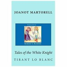 Tales of the White Knight : Tirant lo Blanc by Marti d'Galba and Joanot...