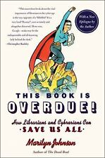 Johnson, Marilyn : This Book Is Overdue!: How Librarians an