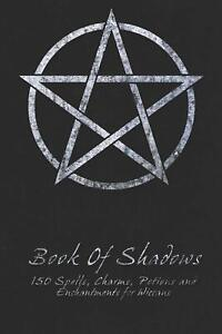 Book Of Shadows - 150 Spells, Charms, Potions and Enchantments for Wiccans.
