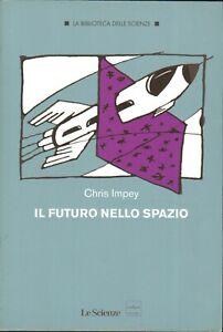 Il futuro nello spazio di Chris Impey ed. Le Scienze
