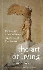 The Art of Living : The Classical Manual on Virtue, Happiness, and Effectiveness