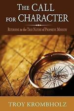 The Call for Character by Troy Krombholz (2013, Paperback)